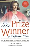 The Prize Winner of Defiance, Ohio: How My Mother Raised 10 Kids on 25 Words or Less By Terry Ryan