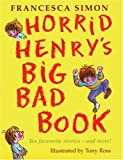 Francesca Simon Horrid Henry's Big Bad Book: Ten Favourite Stories - and more! (Horrid Henry Compilation)