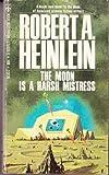 The Moon Is A Harsh Mistress (042503013X) by Heinlein, Robert A.