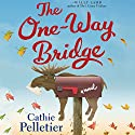 The One-Way Bridge Audiobook by Cathie Pelletier Narrated by Erin Moon