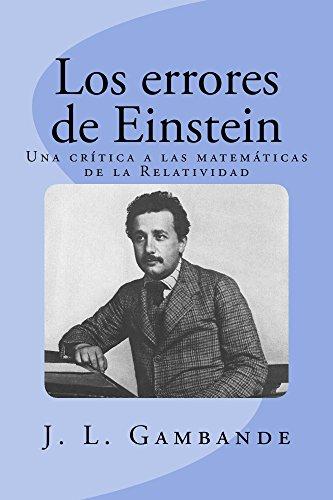 Los errores de Einstein: Una crítica a las matemáticas de la Relatividad