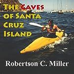 The Caves of Santa Cruz Island | Robertson C. Miller