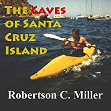 The Caves of Santa Cruz Island Audiobook by Robertson C. Miller Narrated by Scott R. Smith