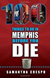 100 Things to Do in Memphis Before You Die (100 Things to Do In... Before You Die)