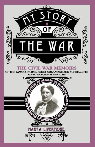 My Story Of The War: The Civil War Memoirs Of The Famous Nurse, Relief Organizer, And Suffragette