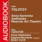 Anna Karenina: Moscow Art Theatre Audioplay (Dramatized) [Russian Edition] | Leo Tolstoy