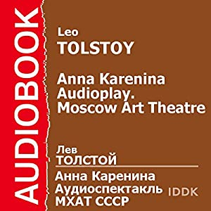 Anna Karenina: Moscow Art Theatre Audioplay (Dramatized) [Russian Edition] Performance