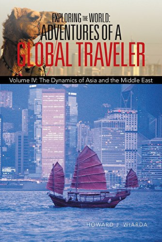exploring-the-world-adventures-of-a-global-traveler-volume-iv-the-dynamics-of-asia-and-the-middle-ea