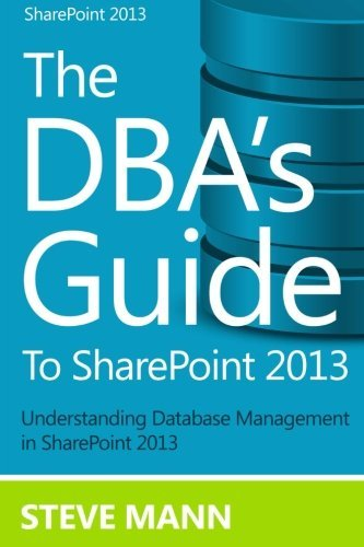 The DBA's Guide to Sharepoint 2013: Written by Steven Mann, 2013 Edition, Publisher: Createspace [Paperback]