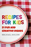 Recipes for Kids: 51 Fun and Creative Dishes