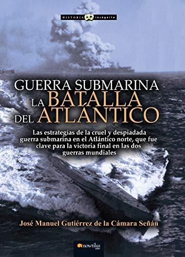 Guerra Submarina La batalla del Atlantico  [Gutiérrez de la Cámara Señán, José Manuel] (Tapa Blanda)