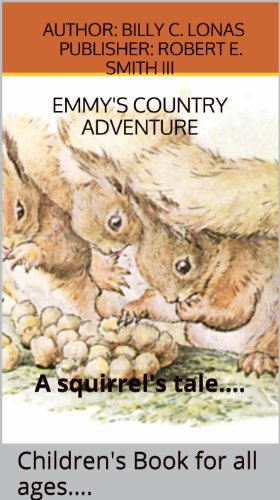 Author: Billy c. Lonas Publisher: Robert E. Smith III - Emmy's Country Adventure: A squirrel's tale.... Children's Book for all ages.... (Volume #1) (English Edition)