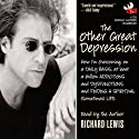 The Other Great Depression: How I'm Overcoming, on a Daily Basis, at Least a Million Addictions and Disfunctions and Finding a Spiritual (Sometimes) Life Audiobook by Richard Lewis Narrated by Richard Lewis