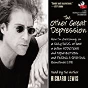The Other Great Depression: How I'm Overcoming, on a Daily Basis, at Least a Million Addictions and Disfunctions and Finding a Spiritual (Sometimes) Life | [Richard Lewis]