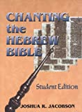 img - for Chanting the Hebrew Bible (Student Edition) by Joshua R. Jacobson (2005) Paperback book / textbook / text book
