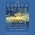The Eureka Factor: Aha Moments, Creative Insight, and the Brain | John Kounios,Mark Beeman