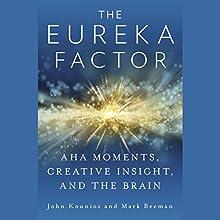 The Eureka Factor: Aha Moments, Creative Insight, and the Brain (       UNABRIDGED) by John Kounios, Mark Beeman Narrated by John Kounios, Mark Beeman