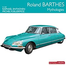 Mythologies | Livre audio Auteur(s) : Roland Barthes Narrateur(s) : Raphaël Enthoven, Michel Vuillermoz