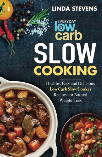 Low Carb Slow Cooking: Healthy, Easy and Delicious Low Carb Slow Cooker Recipes for Ketogenic Weight Loss (Low Carb Crock Pot Recipe Book compare prices)