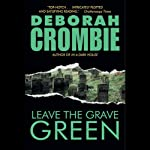 Leave the Grave Green (       UNABRIDGED) by Deborah Crombie Narrated by Michael Deehy