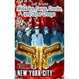 "Mobsters, Gangs, Crooks, and Other Creeps - Volume 3 - New York City: Plus FREE Bonus Best Selling Book-""Mob Rats - Bald Jack Rose"" (Mobsters, Gangs, Crooks and Other Creeps) ~ Joe Bruno"