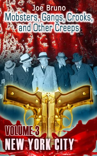 "Mobsters, Gangs, Crooks, and Other Creeps - Volume 3 - New York City: Plus FREE Bonus Best Selling Book-""Mob Rats - Bald Jack Rose"" (Mobsters, Gangs, Crooks and Other Creeps)"