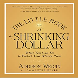 The Little Book of the Shrinking Dollar: What You Can Do to Protect Your Money Now | [Addidson Wiggin]