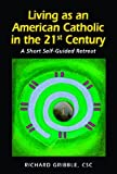 img - for Living as an American Catholic in the 21st Century: A Short, Self-Guided Retreat book / textbook / text book