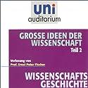 Große Ideen der Wissenschaft, Teil 2 (Uni-Auditorium) Hörbuch von Ernst Peter Fischer Gesprochen von: Ernst Peter Fischer