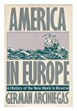 America in Europe: A History of the New World in Reverse (0151055556) by Arciniegas, German