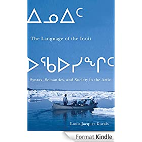The Language of the Inuit: Syntax, Semantics, and Society in the Arctic