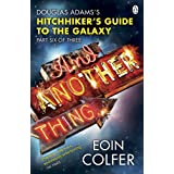 And Another Thing ...: Douglas Adams' Hitchhiker's Guide to the Galaxy: Part Six of Three (Hitchhikers Guide 6)by Eoin Colfer