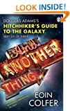 And Another Thing ...: Douglas Adams' Hitchhiker's Guide to the Galaxy: Part Six of Three (Hitchhikers Guide 6)