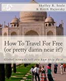 How To Travel For Free (or pretty damn near it!): Global Nomads Tell You How They Do It