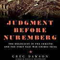 Judgment Before Nuremberg: The Holocaust in the Ukraine and the First Nazi War Crimes Trial (       UNABRIDGED) by Greg Dawson Narrated by Gary Dikeos