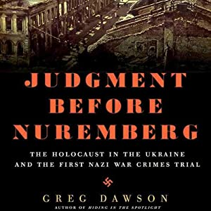 Judgment Before Nuremberg: The Holocaust in the Ukraine and the First Nazi War Crimes Trial | [Greg Dawson]