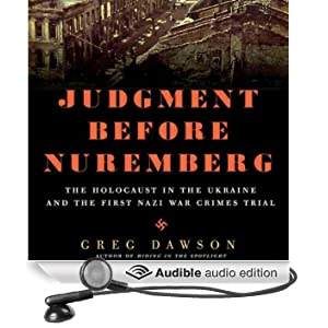 Judgment Before Nuremberg: The Holocaust in the Ukraine and the First Nazi War Crimes Trial (Unabridged)