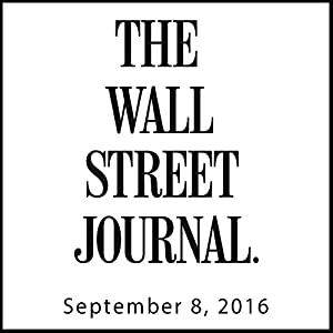 The Morning Read from The Wall Street Journal, September 08, 2016 Newspaper / Magazine