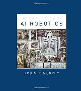 An Introduction to AI Robotics (Intelligent Robotics and Autonomous Agents) from A Bradford Book
