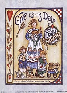 AppleJack APPSR0014 Give Us This Day Our Daily Bread Poster Print by Shelly Rasche - 5 x 7