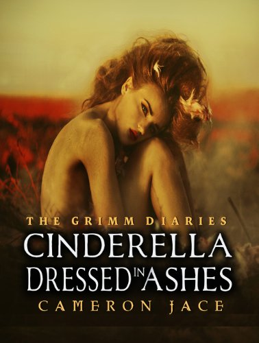 Cinderella Dressed in Ashes ( Book #2 in the Grimm Diaries ) by Cameron Jace
