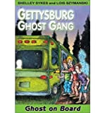 img - for [ [ [ Ghost on Board (Gettysburg Ghost Gang (Paperback) #02) [ GHOST ON BOARD (GETTYSBURG GHOST GANG (PAPERBACK) #02) ] By Sykes, Shelley ( Author )Feb-01-2002 Paperback book / textbook / text book