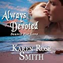 Always Devoted: Search for Love, Book 3 (       UNABRIDGED) by Karen Rose Smith Narrated by Leslie Ellis