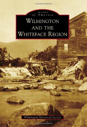 Wilmington and the Whiteface Region (Images of America (Arcadia Publishing))