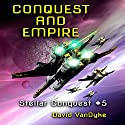 Conquest and Empire: Stellar Conquest Series Book 5 Audiobook by David VanDyke Narrated by Artie Sievers