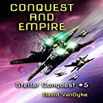 Conquest and Empire: Stellar Conquest Series Book 5 | David VanDyke