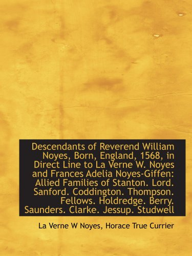 Descendants of Reverend William Noyes, Born, England, 1568, in Direct Line to La Verne W. Noyes and