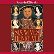 The Six Wives of Henry VIII | [Alison Weir]