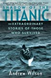 Shadow of the Titanic: The Extraordinary Stories of Those Who Survived