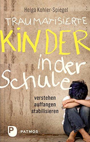 traumatisierte-kinder-in-der-schule-verstehen-auffangen-stabilisieren-german-edition